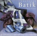 Practical Batik: A Contemporary Approach to a Traditional Craft. von Susie Stokoe