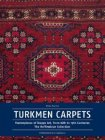 Turkmen Carpets: Masterpieces of the Art of the Steppes, 16th to 19th Century. The Hoffmeister Collection.